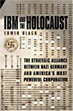 IBM AND THE HOLOCAUST: The Strategic Alliance Between Nazi Germany and America's Most Powerful Corporation (0316857718) by Black, Edwin