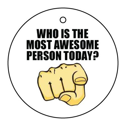 WHO IS THE MOST AWESOME PERSON TODAY CAR AIR FRESHENER (XMAS STOCKING FILLER)