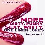 More Dirty, Funny, Sexy, Witty One Liner Jokes: Volume II | Lazaro Droznes
