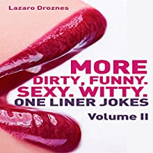 More Dirty, Funny, Sexy, Witty One Liner Jokes: Volume II Audiobook by Lazaro Droznes Narrated by James Killavey