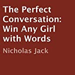 The Perfect Conversation: Win Any Girl with Words | Nicholas Jack