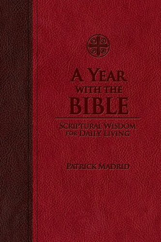 A Year with the Bible: Scriptural Wisdom for Daily Living [Hardcover] [2012] (Author) Patrick Madrid