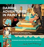 Daring Adventures in Paint: Inspiring Techniques with Collage and Mixed Media