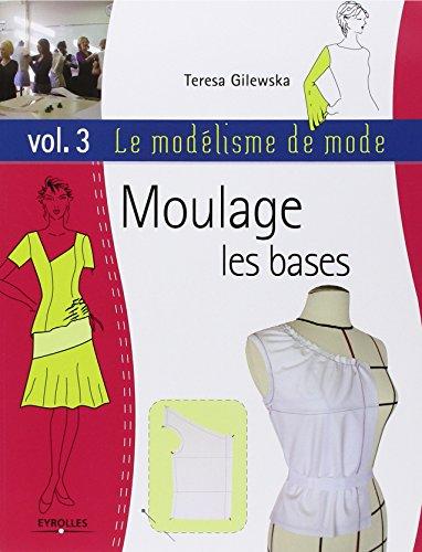 Le modélisme de mode : Tome 3 : Moulage, les bases