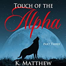 Touch of the Alpha: Part Three (       UNABRIDGED) by K Matthew Narrated by Sierra Kline