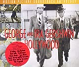 George And Ira Gershwin In Hollywood: Motion Picture Soundtrack Anthology