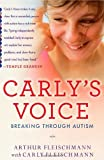 Carly's Voice: Breaking Through Autism by Fleischmann, Arthur (2012) Hardcover