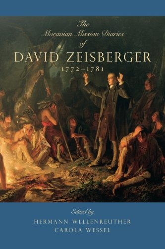 The Moravian Mission Diaries of David Zeisberger: 1772-1781 (Max Kade German-American Research Institute)