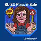 SU-SU Plays it Safeby Suzanne Berton A(c)
