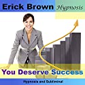 You Deserve Success: Hypnosis & Subliminal  by Erick Brown Narrated by Erick Brown