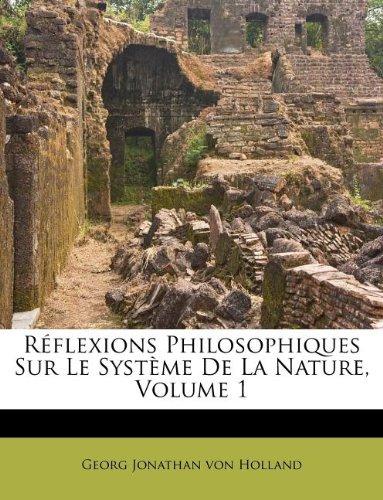 Réflexions Philosophiques Sur Le Système De La Nature, Volume 1
