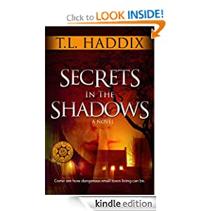 FREE KINDLE BOOK: Secrets In The Shadows, by T. L. Haddix. Publisher: Streetlight Graphics Publishing (March 29, 2010)