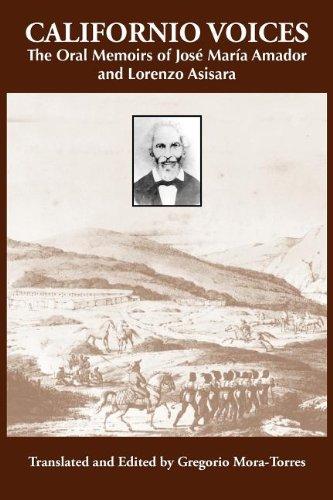 Californio Voices: The Oral Memoirs of Jose Maria Amador and Lorenzo Asisara (Al Filo: Mexican American Studies Series)