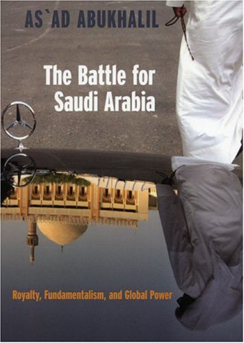 The Battle for Saudi Arabia: Royalty, Fundamentalism, and Global Power