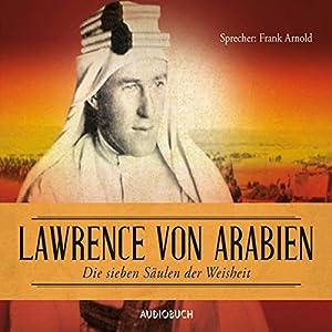 Die sieben Säulen der Weisheit: Lawrence von Arabien Hörbuch