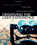 img - for Observing the User Experience, Second Edition: A Practitioner's Guide to User Research 2nd by Goodman, Elizabeth, Kuniavsky, Mike, Moed, Andrea (2012) Paperback book / textbook / text book