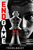 Endgame: Bobby Fischer's Remarkable Rise and Fall - From America's Brightest Prodigy to the Edge of Madness (1849016933) by Brady, Frank