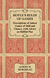 Hoyle's Rules of Games - Descriptions of Indoor Games of Skill and Chance, With Advice on Skillful Play (1447421469) by Morehead, Albert H.