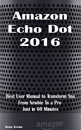 amazon-echo-dot-2016-best-user-manual-to-transform-you-from-newbie-to-a-pro-just-in-60-minutes-amazo
