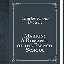 Marion: A Romance of the French School (       UNABRIDGED) by Charles Browne Narrated by Anastasia Bartolo