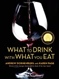 What to Drink with What You Eat: The Definitive Guide to Pairing Food with Wine, Beer, Spirits, Coffee, Tea - Even Water - Based on Expert Advice from America's Best Sommeliers (0821257188) by Dornenburg, Andrew