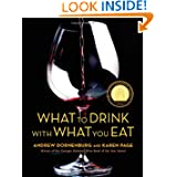 What to Drink with What You Eat: The Definitive Guide to Pairing Food with Wine, Beer, Spirits, Coffee, Tea -...