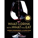 What to Drink with What You Eat: The Definitive Guide to Pairing Food with Wine, Beer, Spirits, Coffee, Tea - Even Water - Based on Expert Advice from America's Best Sommeliers ~ Andrew Dornenburg