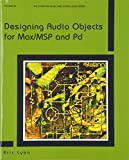Designing Audio Objects for Max/MSP and Pd (Computer Music and Digital Audio Series)