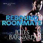 Rebound Roommate: Men of Lake Tahoe, Book 3 | Jules Barnard