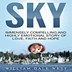 Sky: Immensely Compelling and Highly Emotional Story of Love, Faith and Hope | William Dale West