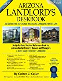 Arizona Landlord's Deskbook (6th Edition), paperback: An Up-To-Date Detailed Reference Book for Arizona Rental Property Owners and Managers