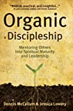 Organic Discipleship: Mentoring Others Into Spiritual Maturity and Leadership (Revised Edition)