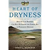 Heart of Dryness: How the Last Bushmen Can Help Us Endure the Coming Age of Permanent Droughtby James G. Workman