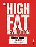 Die High-Fat-Revolution: Schlank durc...