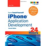 Sams Teach Yourself iPhone Application Development in 24 Hours, 2nd Edition ~ John Ray