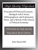 img - for Principles Of Political Economy - Abridged with Critical, Bibliographical, and Explanatory Notes, and a Sketch of the History of Political Economy book / textbook / text book