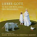 Lieber Gott, du bist der Boss, Amen. Dein Rhinozeros | Harry Rowohlt,Christian Maintz,Heinrich Heine,Robert Gernhardt,Wilhelm Busch,Joachim Ringelnatz