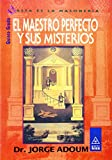 El Maestro Perfecto Y Sus Misterios/ the Perfect Master and His Mysteries: Quinto Grado / Fifth Grade (Esta Es La Masoneria / This Is Masonry) (Spanish Edition) (9501709450) by Adoum, Jorge