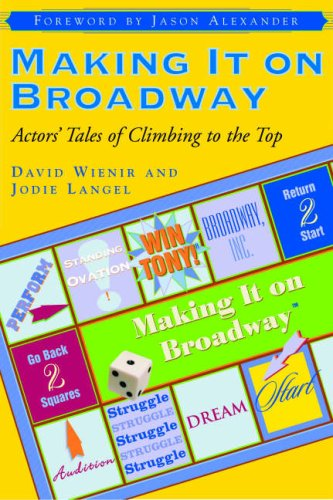 Making It on Broadway: Actors' Tales of Climbing to the Top, David Wienir, Jodie Langel