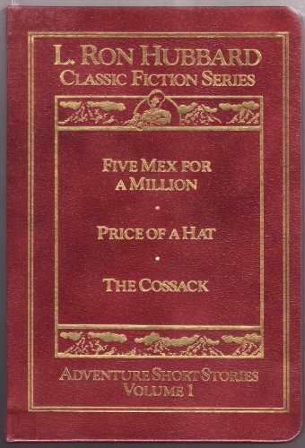 L. Ron Hubbard Classic Fiction Series: FIVE MEX FOR A MILLION / PRICE OF A HAT / THE COSSACK, L. Ron Hubbard