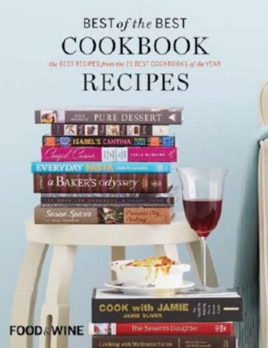 Best of the Best Cookbook Recipes, Vol. 13: The Best Recipes from the 25 Best Cookbooks of the Year (Food & Wine Boo