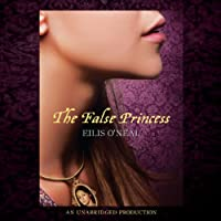 The False Princess (       UNABRIDGED) by Eilis O'Neal Narrated by Mandy Williams