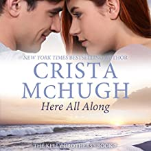 Here All Along: The Kelly Brothers, Book 7 (       UNABRIDGED) by Crista McHugh Narrated by Therese Plummer