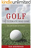 Golf: The Ultimate Mind Game - Your Path to Peak Performance On and Off the Golf Course
