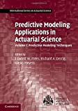 img - for Predictive Modeling Applications in Actuarial Science: Volume 1, Predictive Modeling Techniques (International Series on Actuarial Science) book / textbook / text book