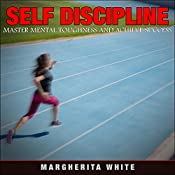 Self-Discipline: Master Mental Toughness and Achieve Success: Counseling, Book 4 | [Margherita White]