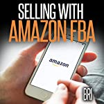 Selling with Amazon FBA: How to Make Money Online |  Bri