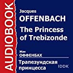 The Princess of Trebizonde [Russian Edition] | Jacques Offenbach