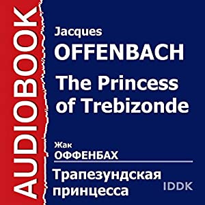 The Princess of Trebizonde [Russian Edition] | [Jacques Offenbach]