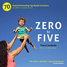 Zero to Five: 70 Essential Parenting Tips Based on Science (and What I've Learned So Far) Audiobook by Tracy Cutchlow Narrated by Xe Sands